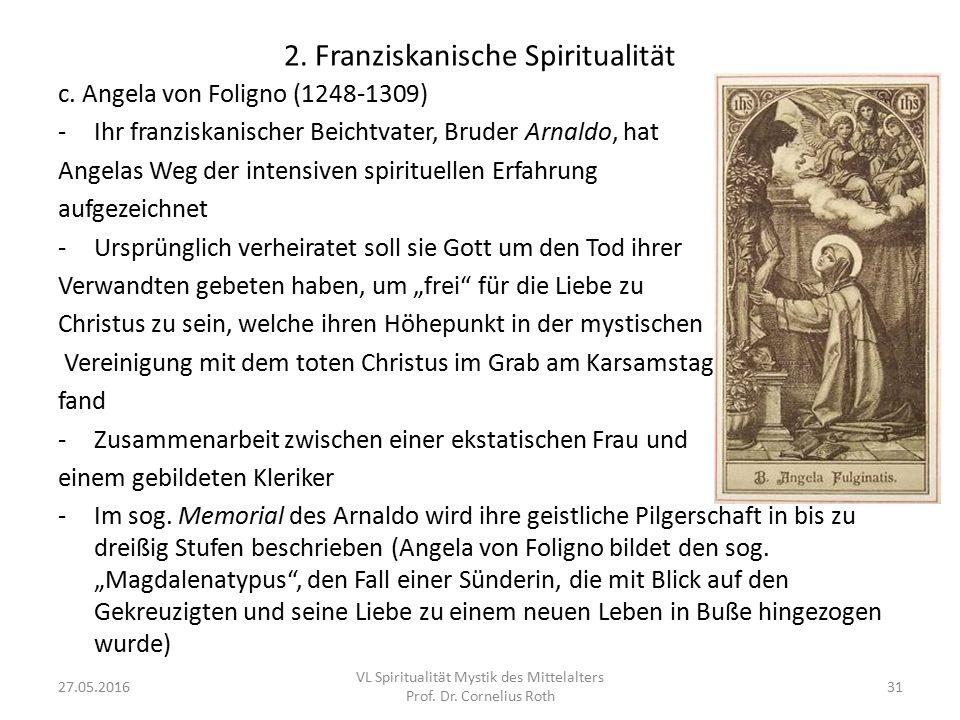 2. Franziskanische Spiritualität c. Angela von Foligno (1248-1309) -Ihr franziskanischer Beichtvater, Bruder Arnaldo, hat Angelas Weg der intensiven s