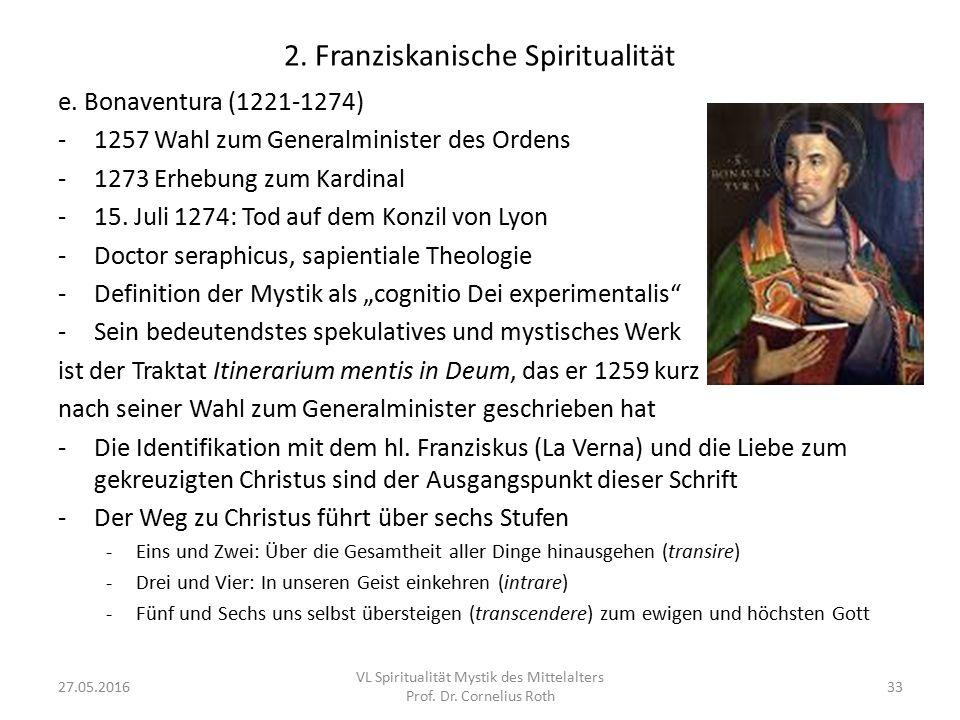 2. Franziskanische Spiritualität e. Bonaventura (1221-1274) -1257 Wahl zum Generalminister des Ordens -1273 Erhebung zum Kardinal -15. Juli 1274: Tod