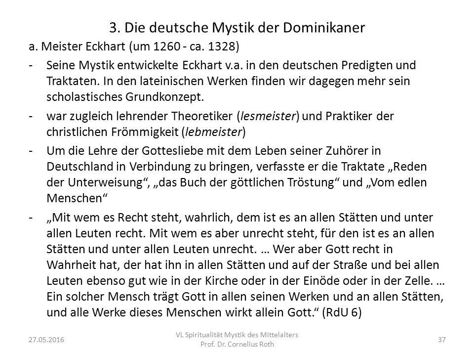 3. Die deutsche Mystik der Dominikaner a. Meister Eckhart (um 1260 - ca. 1328) -Seine Mystik entwickelte Eckhart v.a. in den deutschen Predigten und T