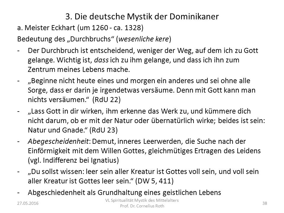 """3. Die deutsche Mystik der Dominikaner a. Meister Eckhart (um 1260 - ca. 1328) Bedeutung des """"Durchbruchs"""" (wesenliche kere) -Der Durchbruch ist entsc"""