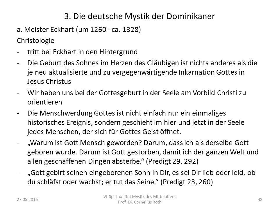 3. Die deutsche Mystik der Dominikaner a. Meister Eckhart (um 1260 - ca. 1328) Christologie -tritt bei Eckhart in den Hintergrund -Die Geburt des Sohn