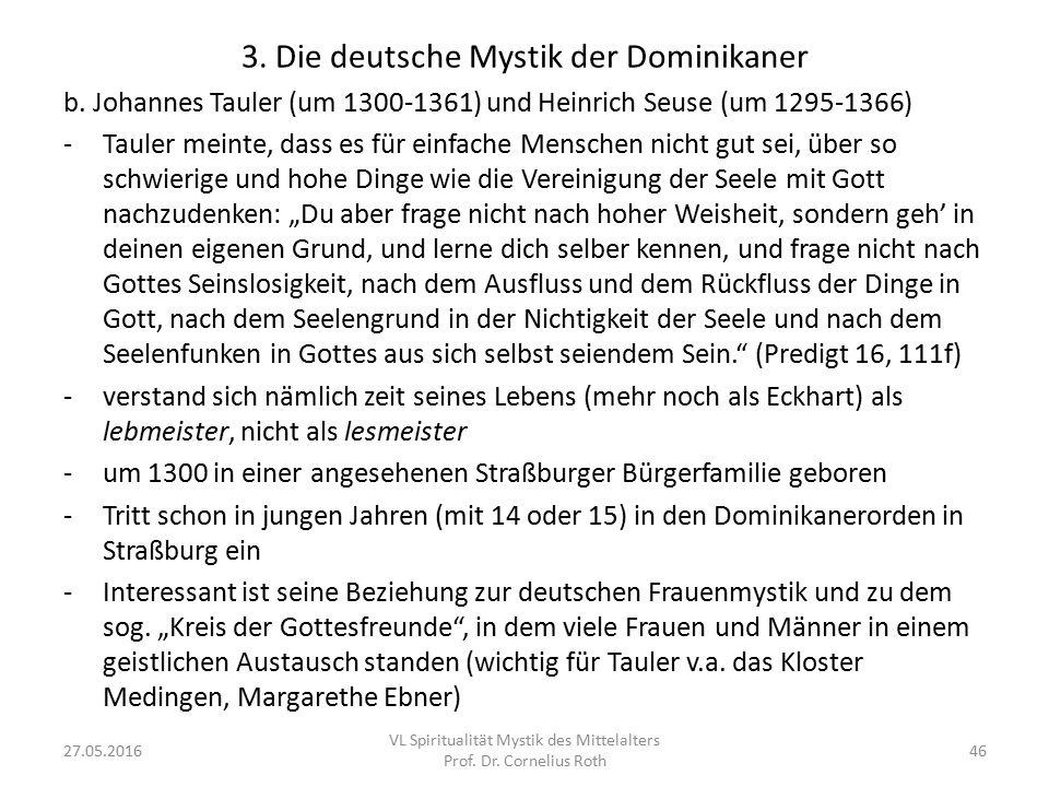 3. Die deutsche Mystik der Dominikaner b. Johannes Tauler (um 1300-1361) und Heinrich Seuse (um 1295-1366) -Tauler meinte, dass es für einfache Mensch