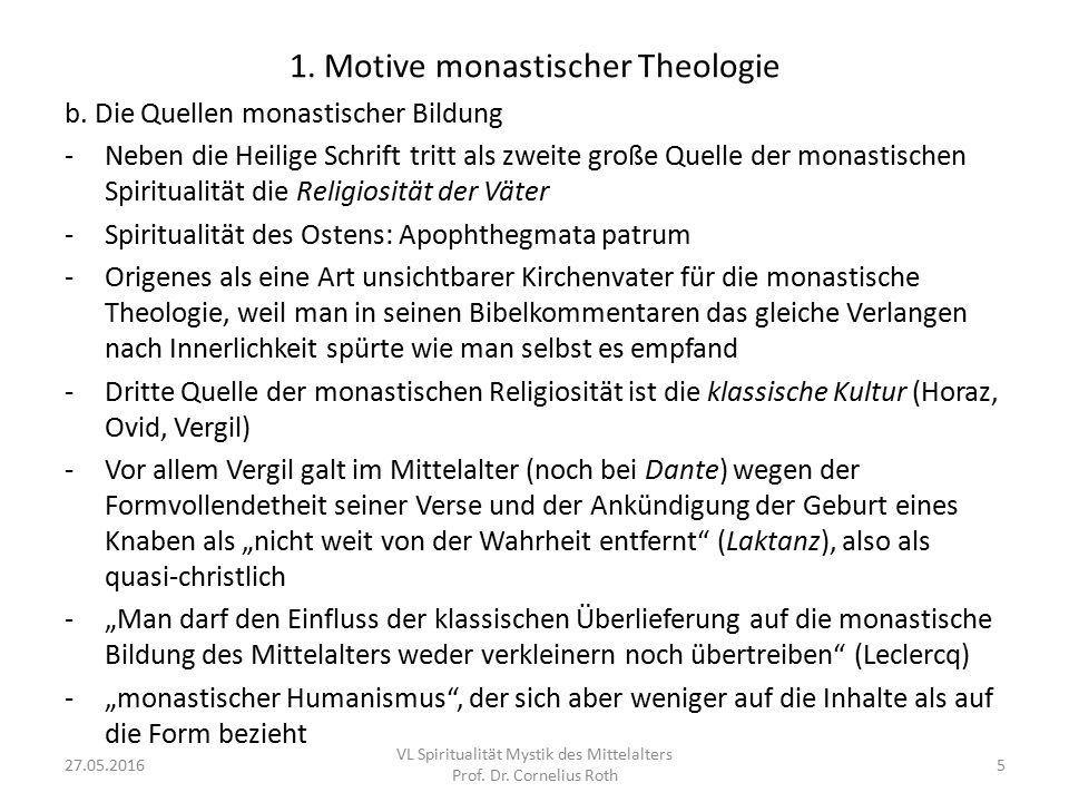 1. Motive monastischer Theologie b. Die Quellen monastischer Bildung -Neben die Heilige Schrift tritt als zweite große Quelle der monastischen Spiritu