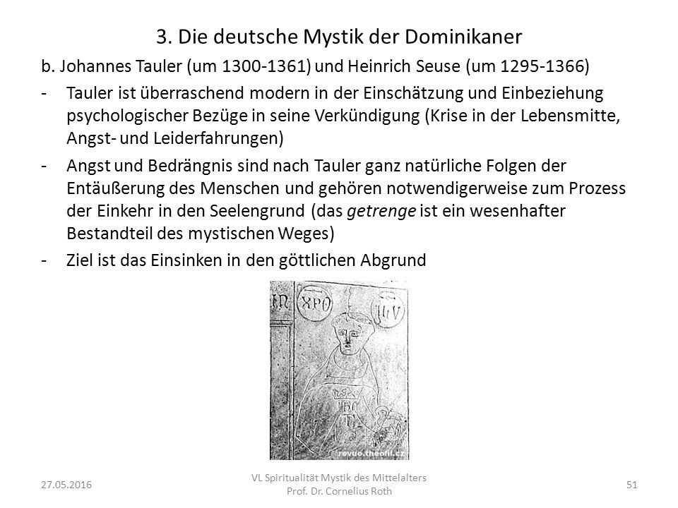 3. Die deutsche Mystik der Dominikaner b. Johannes Tauler (um 1300-1361) und Heinrich Seuse (um 1295-1366) -Tauler ist überraschend modern in der Eins