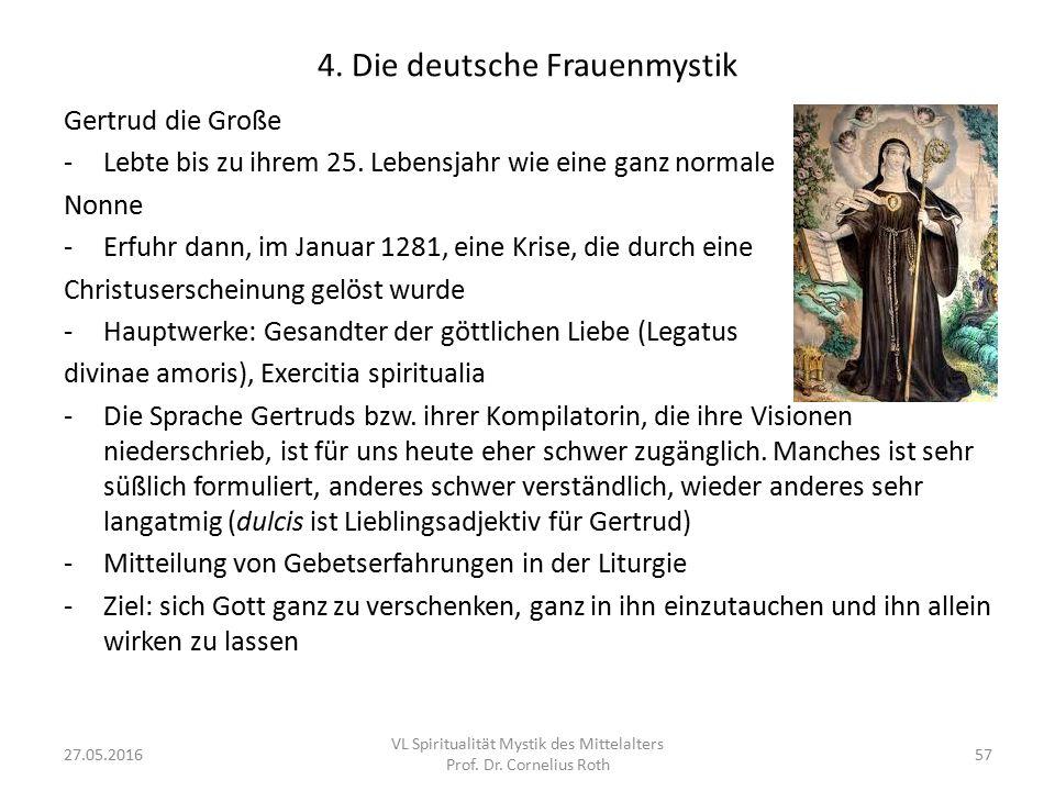 4. Die deutsche Frauenmystik 27.05.2016 VL Spiritualität Mystik des Mittelalters Prof. Dr. Cornelius Roth 57 Gertrud die Große -Lebte bis zu ihrem 25.