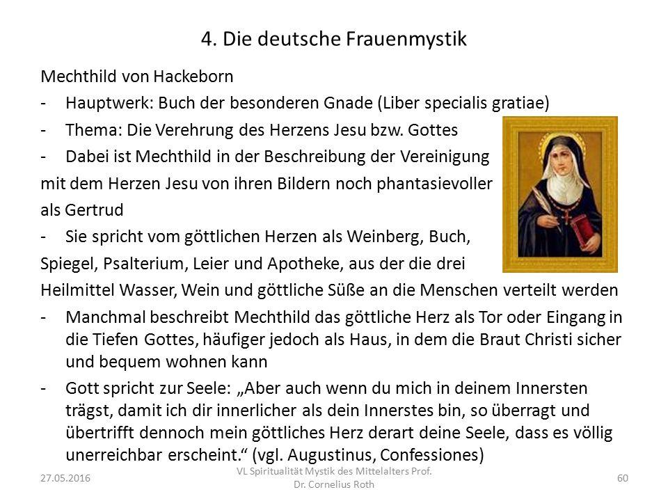 4. Die deutsche Frauenmystik Mechthild von Hackeborn -Hauptwerk: Buch der besonderen Gnade (Liber specialis gratiae) -Thema: Die Verehrung des Herzens