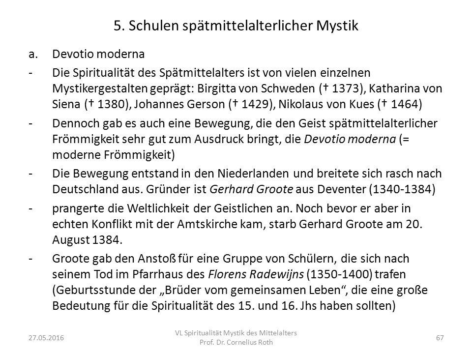 5. Schulen spätmittelalterlicher Mystik a.Devotio moderna -Die Spiritualität des Spätmittelalters ist von vielen einzelnen Mystikergestalten geprägt: