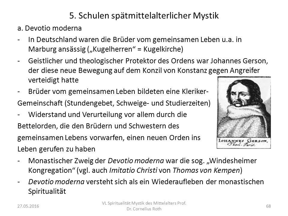 """5. Schulen spätmittelalterlicher Mystik a. Devotio moderna -In Deutschland waren die Brüder vom gemeinsamen Leben u.a. in Marburg ansässig (""""Kugelherr"""