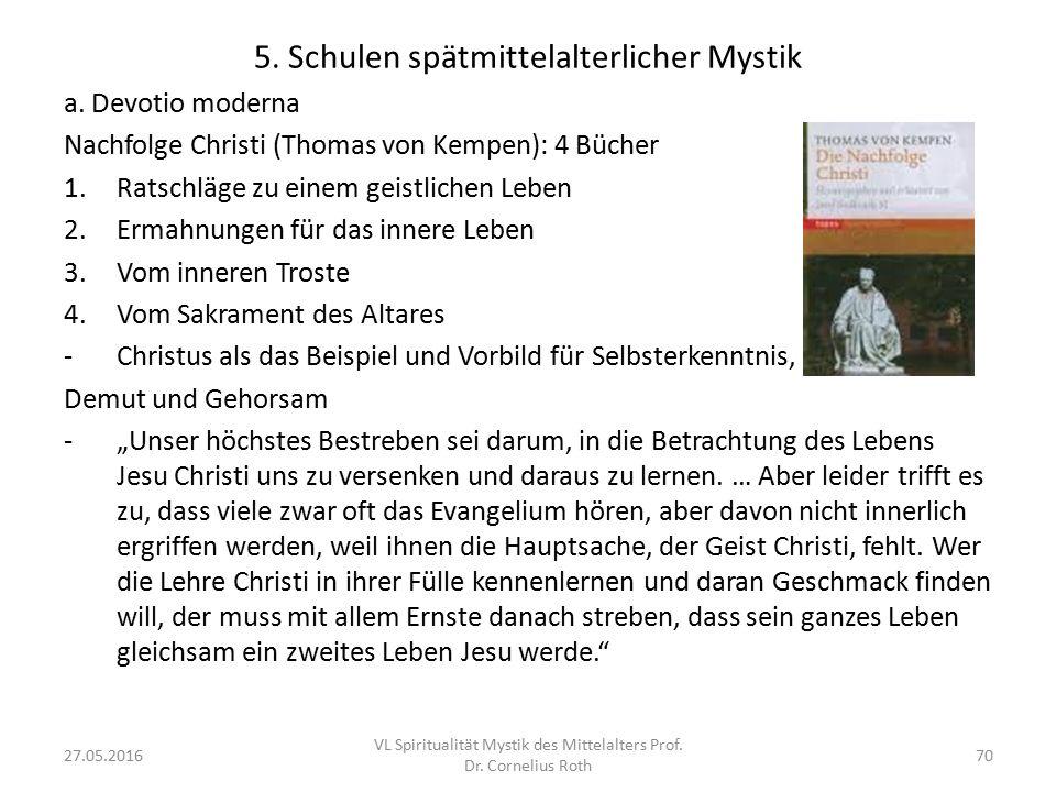 5. Schulen spätmittelalterlicher Mystik a. Devotio moderna Nachfolge Christi (Thomas von Kempen): 4 Bücher 1.Ratschläge zu einem geistlichen Leben 2.E