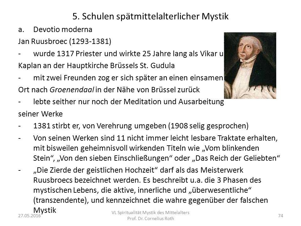 5. Schulen spätmittelalterlicher Mystik a.Devotio moderna Jan Ruusbroec (1293-1381) -wurde 1317 Priester und wirkte 25 Jahre lang als Vikar und Kaplan