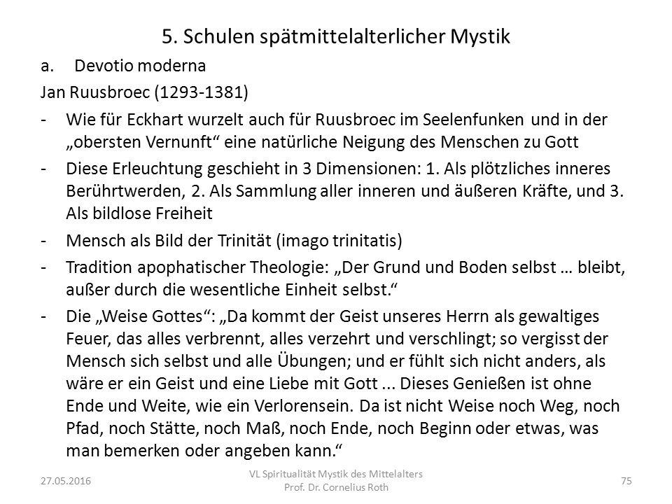 5. Schulen spätmittelalterlicher Mystik a.Devotio moderna Jan Ruusbroec (1293-1381) -Wie für Eckhart wurzelt auch für Ruusbroec im Seelenfunken und in