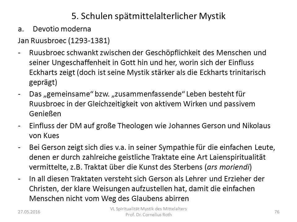 5. Schulen spätmittelalterlicher Mystik a.Devotio moderna Jan Ruusbroec (1293-1381) -Ruusbroec schwankt zwischen der Geschöpflichkeit des Menschen und