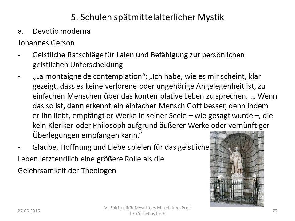 5. Schulen spätmittelalterlicher Mystik a.Devotio moderna Johannes Gerson -Geistliche Ratschläge für Laien und Befähigung zur persönlichen geistlichen