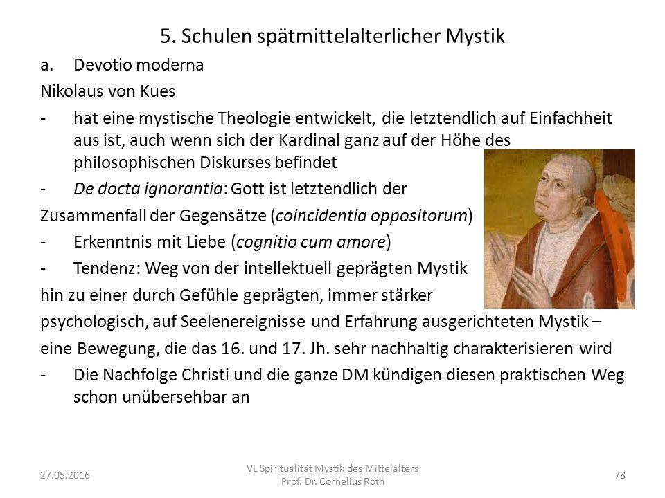5. Schulen spätmittelalterlicher Mystik a.Devotio moderna Nikolaus von Kues -hat eine mystische Theologie entwickelt, die letztendlich auf Einfachheit