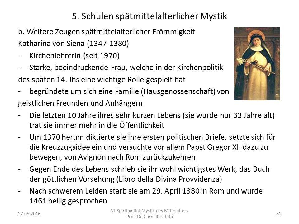 5. Schulen spätmittelalterlicher Mystik b. Weitere Zeugen spätmittelalterlicher Frömmigkeit Katharina von Siena (1347-1380) -Kirchenlehrerin (seit 197