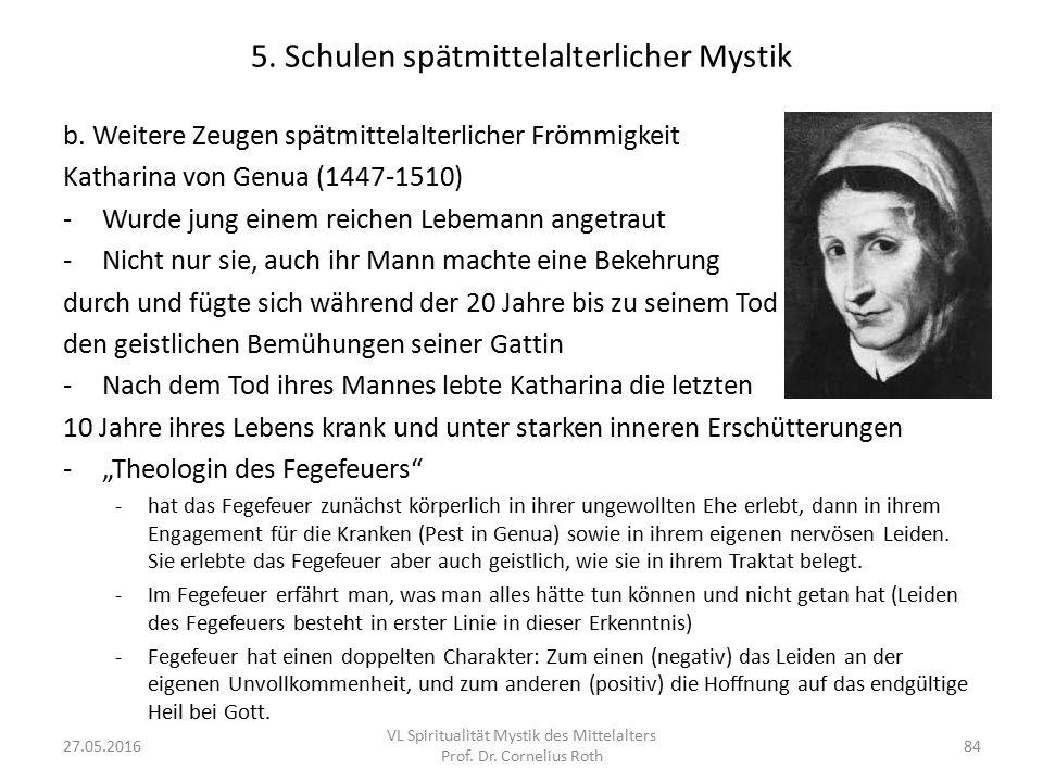 5. Schulen spätmittelalterlicher Mystik b. Weitere Zeugen spätmittelalterlicher Frömmigkeit Katharina von Genua (1447-1510) -Wurde jung einem reichen