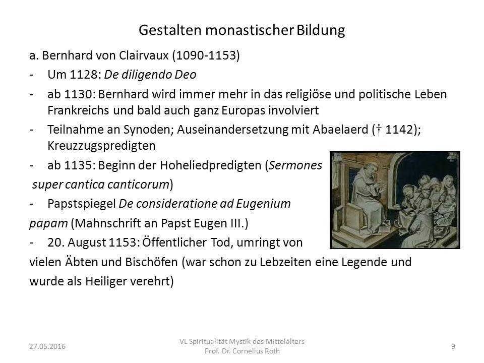 Gestalten monastischer Bildung a. Bernhard von Clairvaux (1090-1153) -Um 1128: De diligendo Deo -ab 1130: Bernhard wird immer mehr in das religiöse un