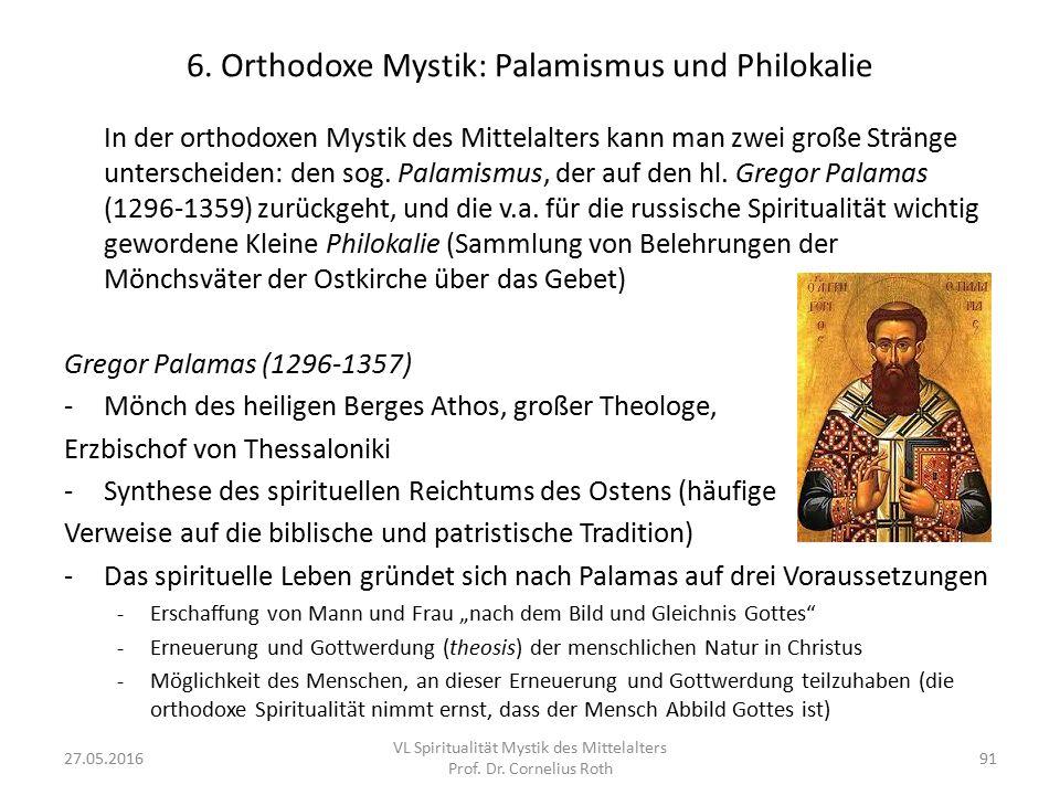 6. Orthodoxe Mystik: Palamismus und Philokalie In der orthodoxen Mystik des Mittelalters kann man zwei große Stränge unterscheiden: den sog. Palamismu