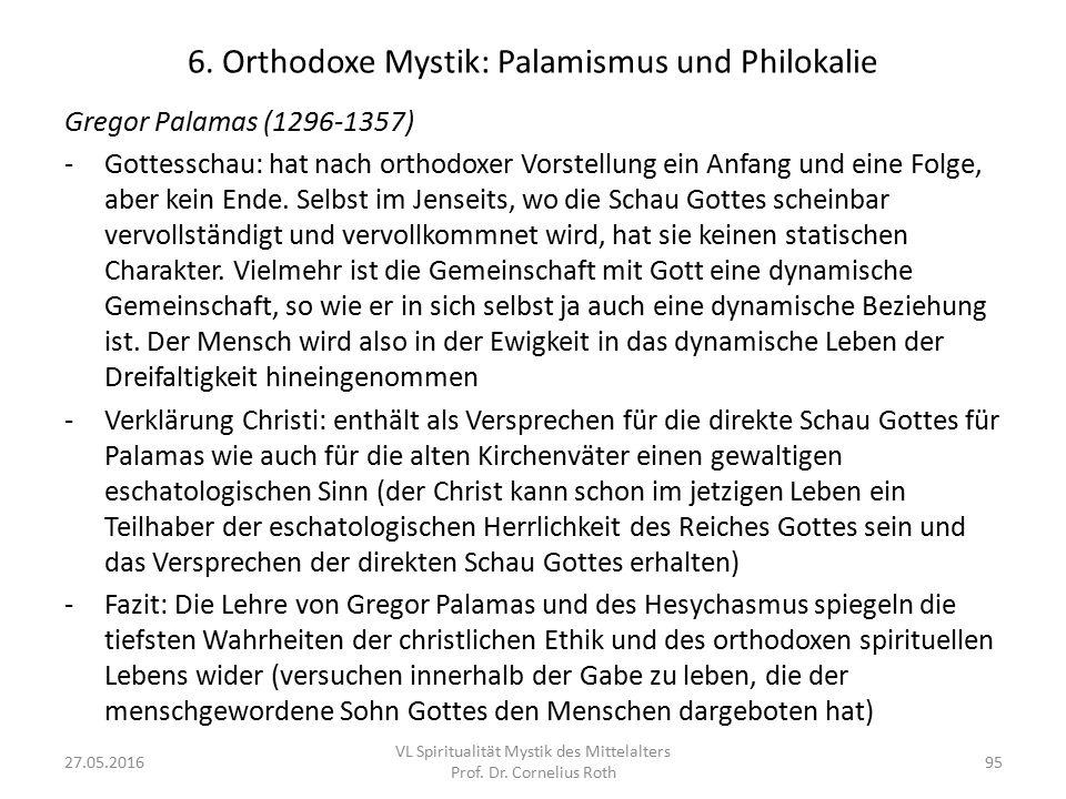 6. Orthodoxe Mystik: Palamismus und Philokalie Gregor Palamas (1296-1357) -Gottesschau: hat nach orthodoxer Vorstellung ein Anfang und eine Folge, abe