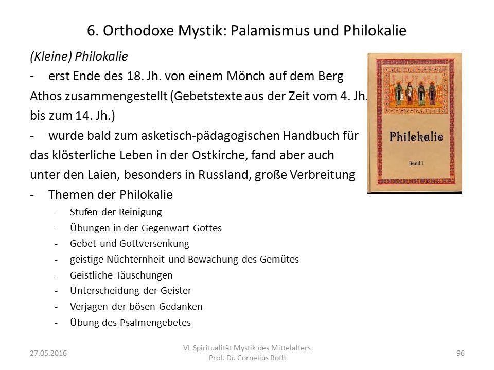 6. Orthodoxe Mystik: Palamismus und Philokalie (Kleine) Philokalie -erst Ende des 18. Jh. von einem Mönch auf dem Berg Athos zusammengestellt (Gebetst