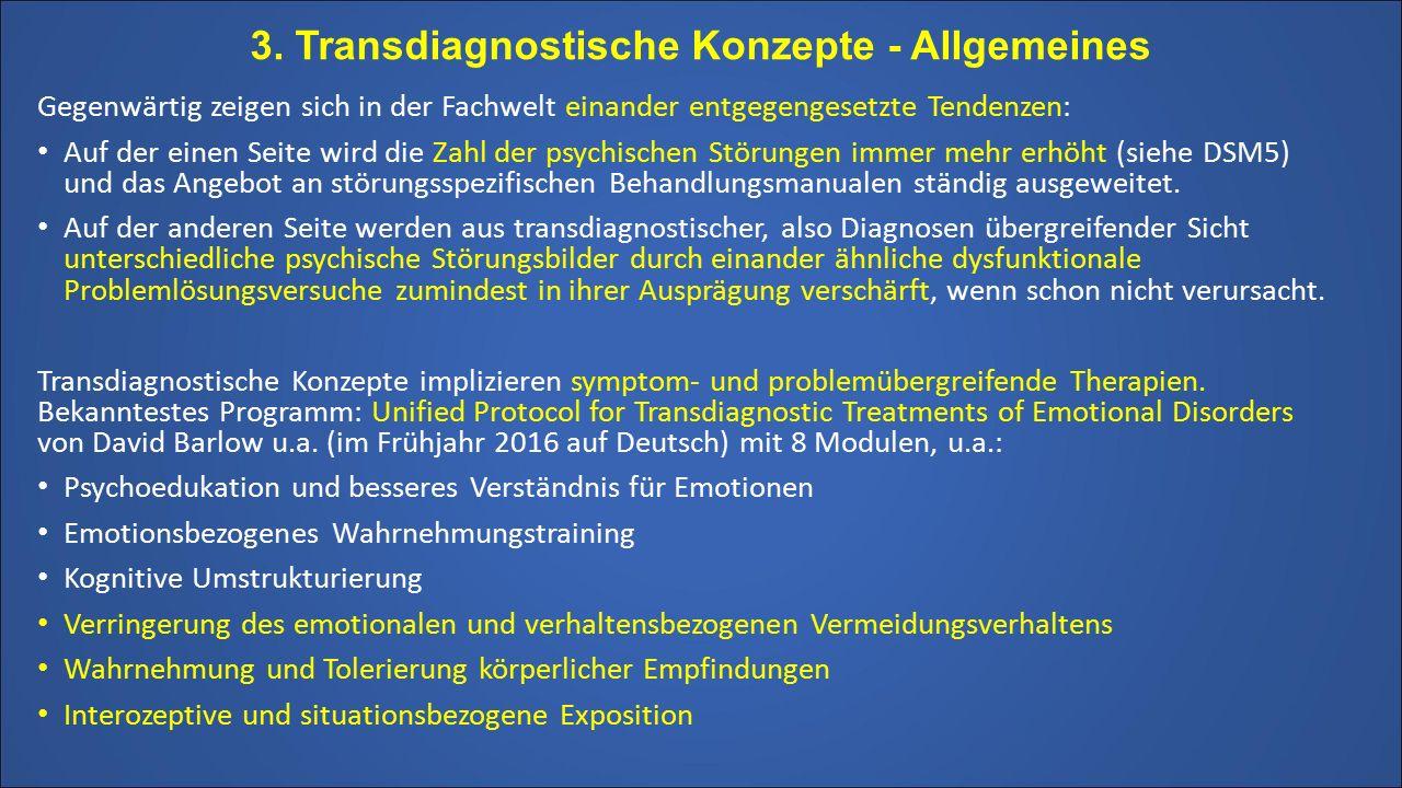 3. Transdiagnostische Konzepte - Allgemeines Gegenwärtig zeigen sich in der Fachwelt einander entgegengesetzte Tendenzen: Auf der einen Seite wird die