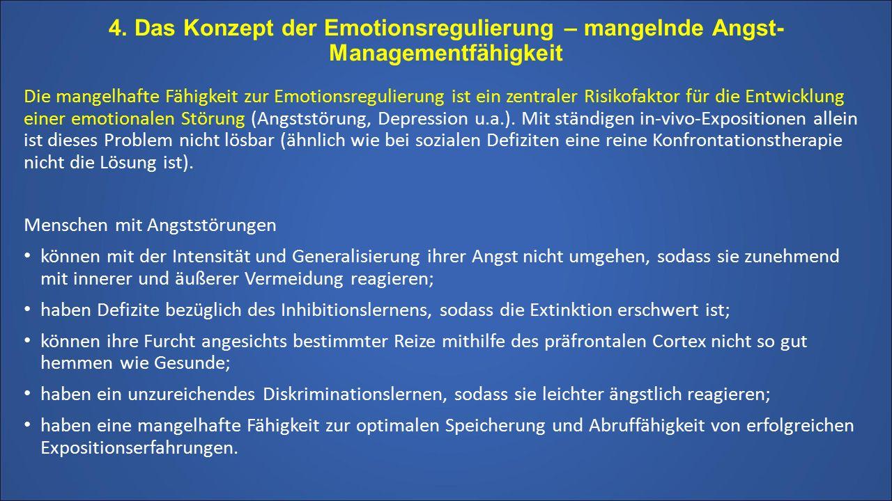 4. Das Konzept der Emotionsregulierung – mangelnde Angst- Managementfähigkeit Die mangelhafte Fähigkeit zur Emotionsregulierung ist ein zentraler Risi
