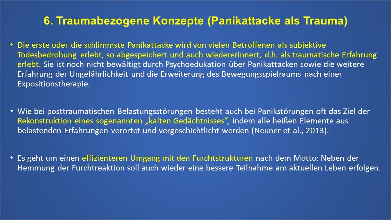 6. Traumabezogene Konzepte (Panikattacke als Trauma) Die erste oder die schlimmste Panikattacke wird von vielen Betroffenen als subjektive Todesbedroh