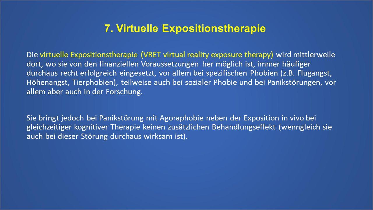 7. Virtuelle Expositionstherapie Die virtuelle Expositionstherapie (VRET virtual reality exposure therapy) wird mittlerweile dort, wo sie von den fina