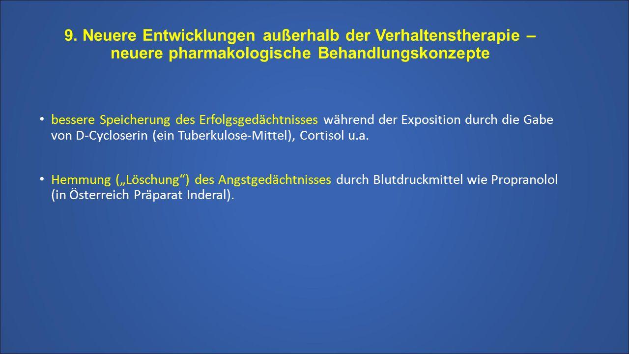 9. Neuere Entwicklungen außerhalb der Verhaltenstherapie – neuere pharmakologische Behandlungskonzepte bessere Speicherung des Erfolgsgedächtnisses wä
