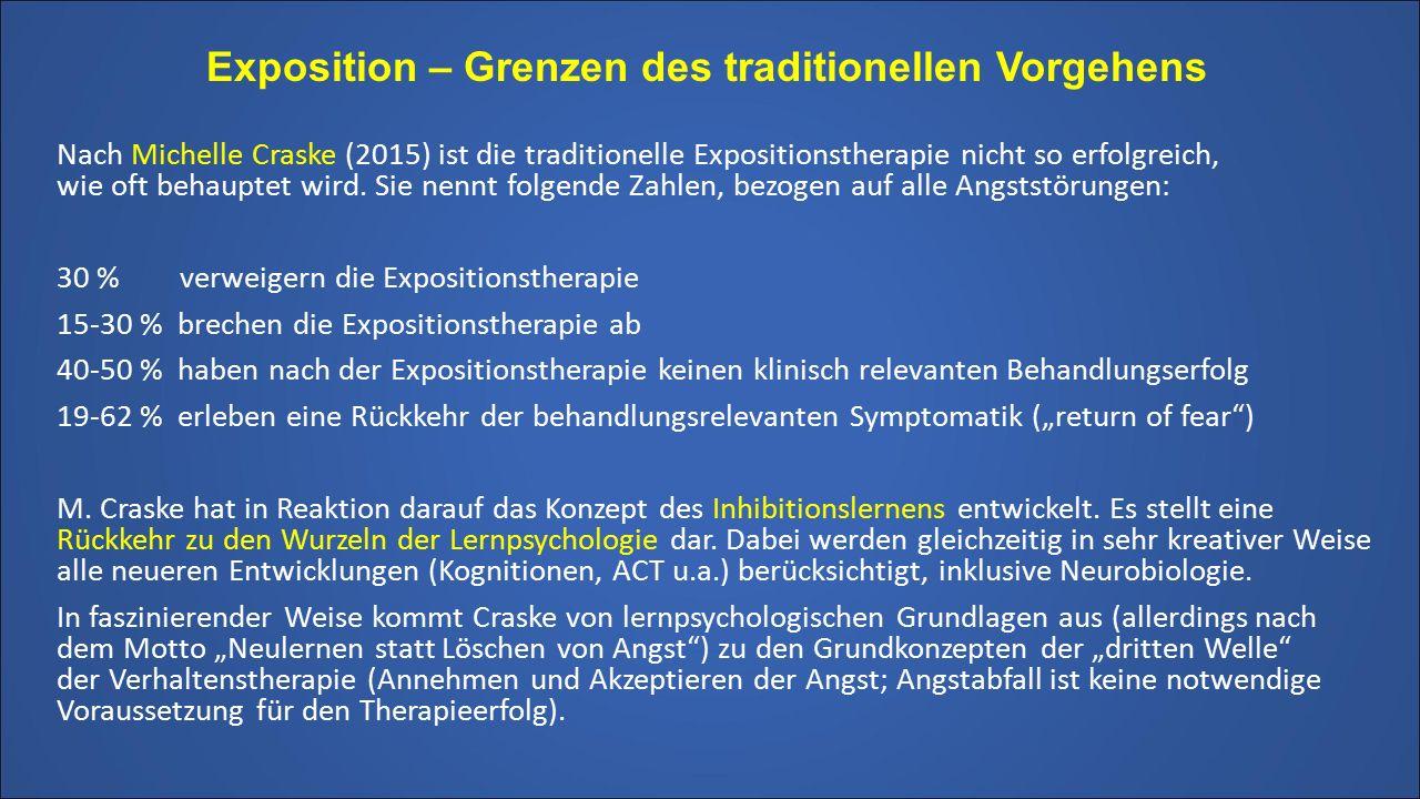 Exposition – Grenzen des traditionellen Vorgehens Nach Michelle Craske (2015) ist die traditionelle Expositionstherapie nicht so erfolgreich, wie oft behauptet wird.