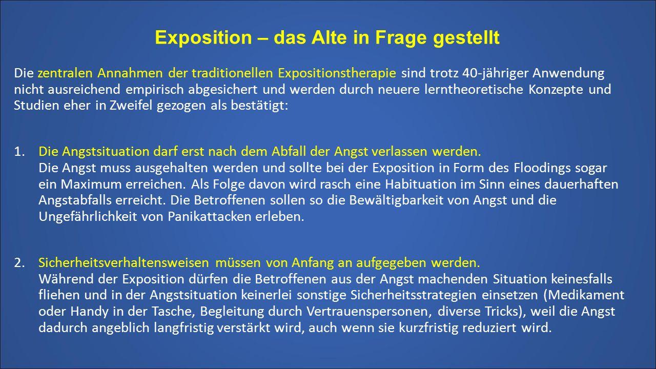 Exposition – das Alte in Frage gestellt Die zentralen Annahmen der traditionellen Expositionstherapie sind trotz 40-jähriger Anwendung nicht ausreiche