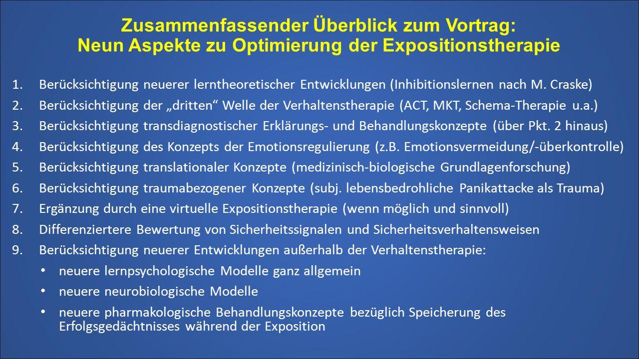 Zusammenfassender Überblick zum Vortrag: Neun Aspekte zu Optimierung der Expositionstherapie 1.Berücksichtigung neuerer lerntheoretischer Entwicklungen (Inhibitionslernen nach M.