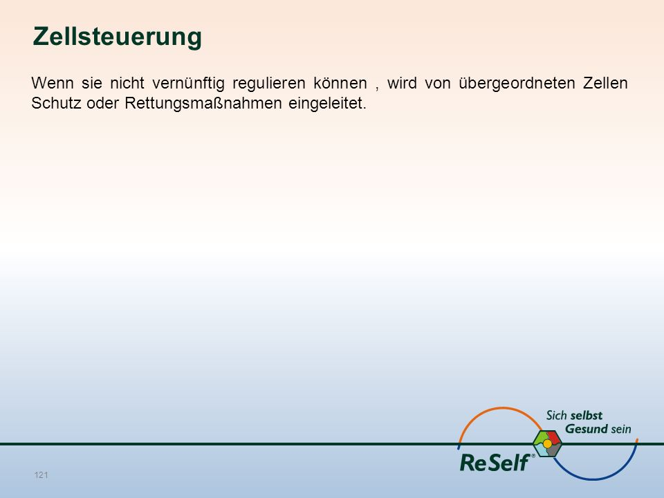 Zellsteuerung Wenn sie nicht vernünftig regulieren können, wird von übergeordneten Zellen Schutz oder Rettungsmaßnahmen eingeleitet. 121