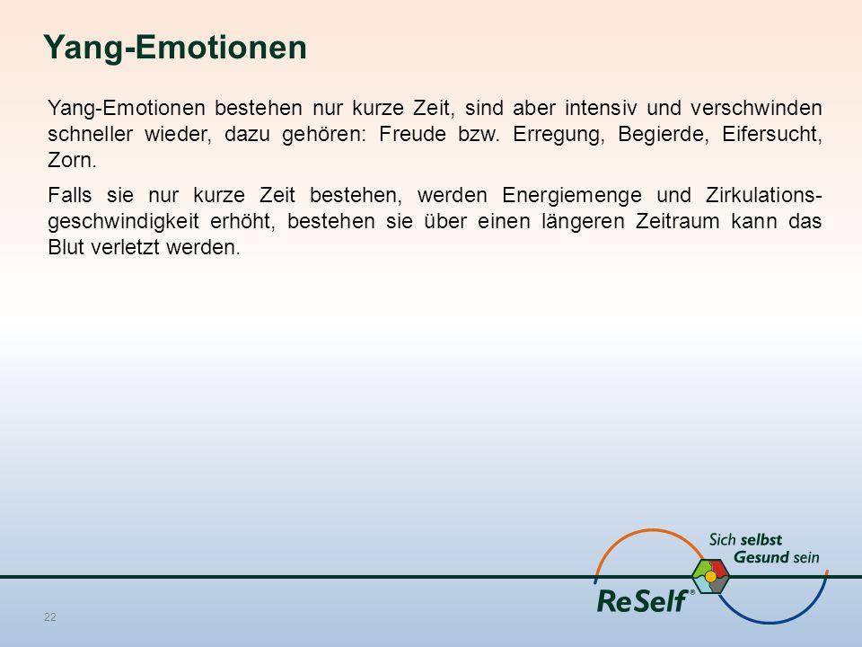 Yang-Emotionen Yang-Emotionen bestehen nur kurze Zeit, sind aber intensiv und verschwinden schneller wieder, dazu gehören: Freude bzw. Erregung, Begie