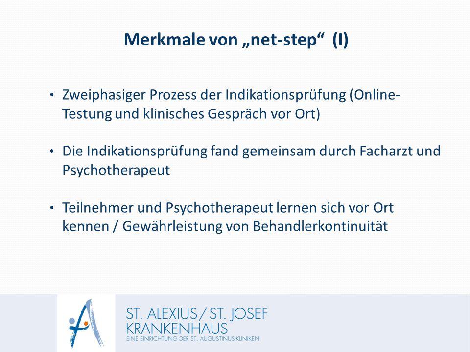 """Merkmale von """"net-step (I) Zweiphasiger Prozess der Indikationsprüfung (Online- Testung und klinisches Gespräch vor Ort) Die Indikationsprüfung fand gemeinsam durch Facharzt und Psychotherapeut Teilnehmer und Psychotherapeut lernen sich vor Ort kennen / Gewährleistung von Behandlerkontinuität"""