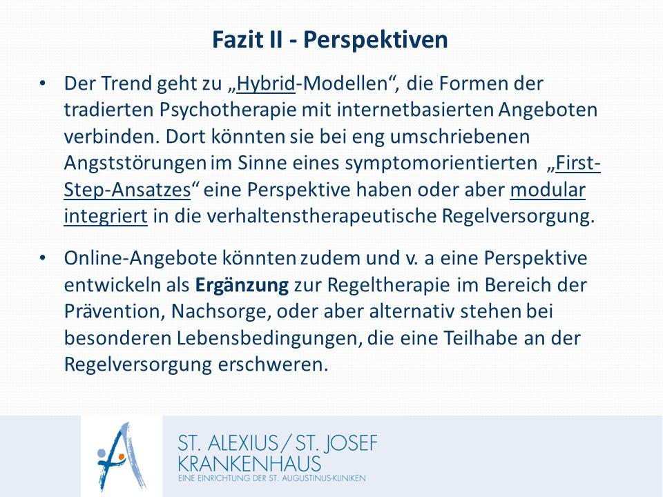 """Fazit II - Perspektiven Der Trend geht zu """"Hybrid-Modellen , die Formen der tradierten Psychotherapie mit internetbasierten Angeboten verbinden."""