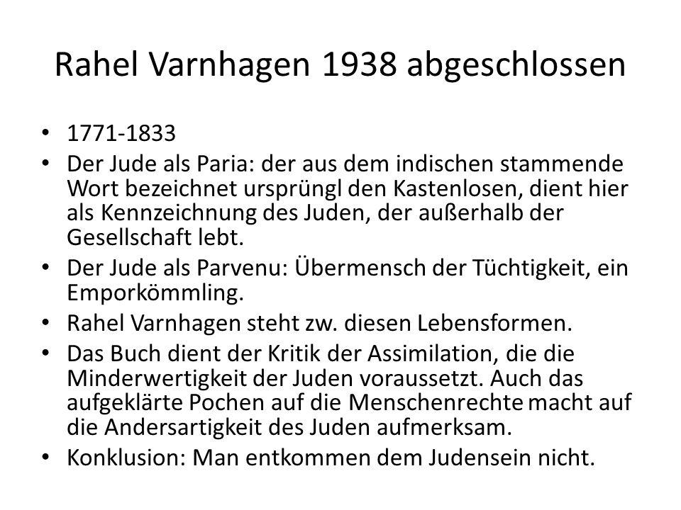 Rahel Varnhagen 1938 abgeschlossen 1771-1833 Der Jude als Paria: der aus dem indischen stammende Wort bezeichnet ursprüngl den Kastenlosen, dient hier als Kennzeichnung des Juden, der außerhalb der Gesellschaft lebt.