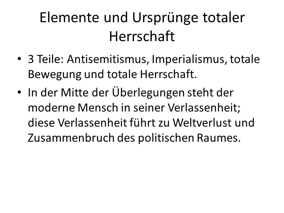 Elemente und Ursprünge totaler Herrschaft 3 Teile: Antisemitismus, Imperialismus, totale Bewegung und totale Herrschaft.