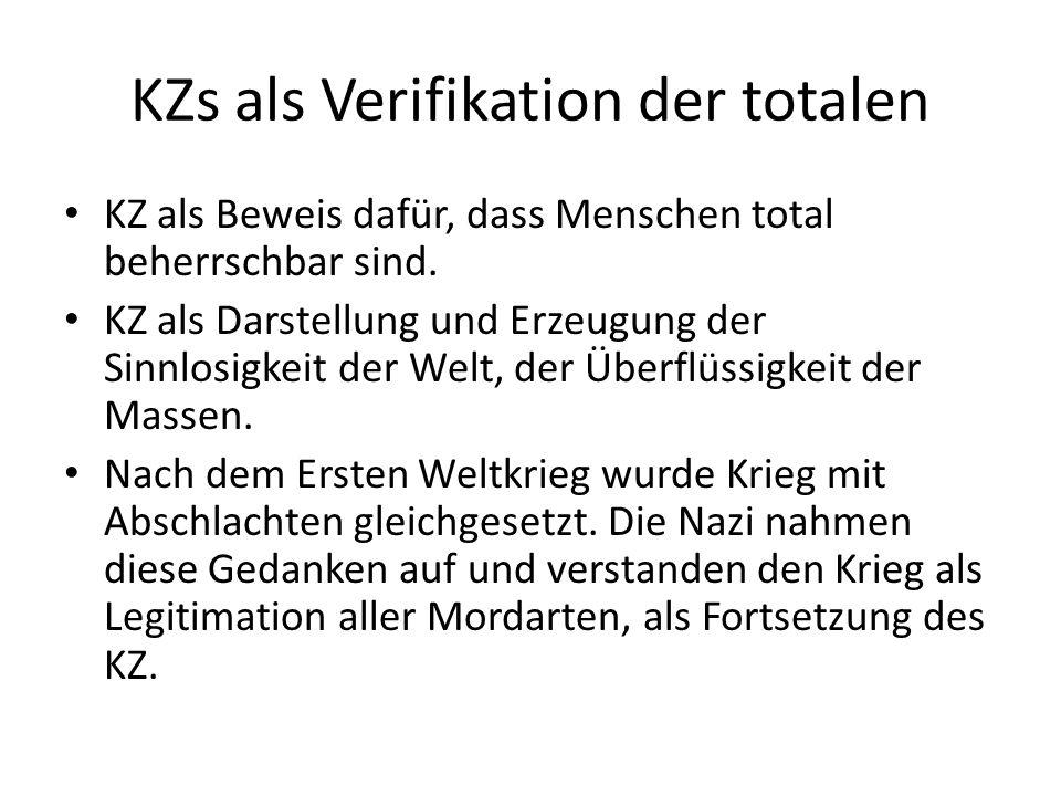 KZs als Verifikation der totalen KZ als Beweis dafür, dass Menschen total beherrschbar sind.