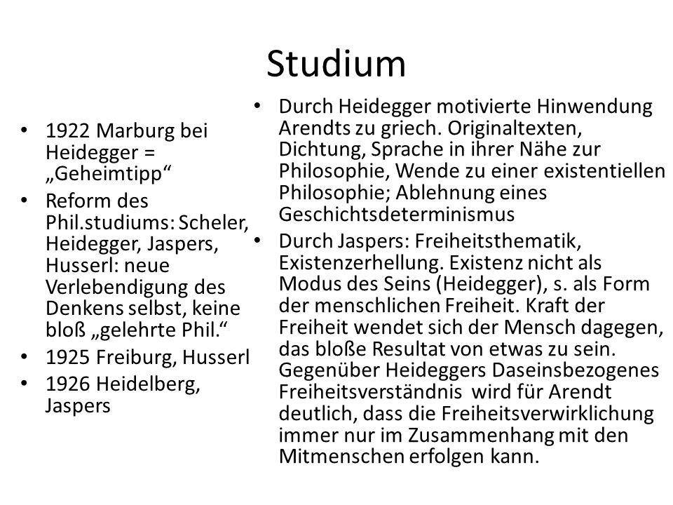 """Studium 1922 Marburg bei Heidegger = """"Geheimtipp Reform des Phil.studiums: Scheler, Heidegger, Jaspers, Husserl: neue Verlebendigung des Denkens selbst, keine bloß """"gelehrte Phil. 1925 Freiburg, Husserl 1926 Heidelberg, Jaspers Durch Heidegger motivierte Hinwendung Arendts zu griech."""