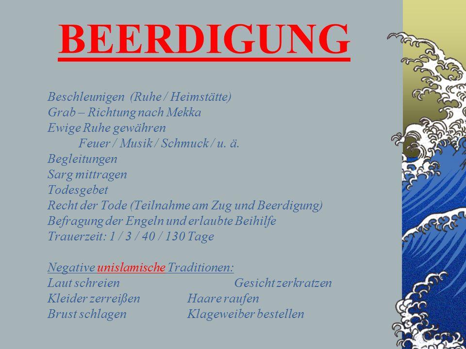 BEERDIGUNG Beschleunigen (Ruhe / Heimstätte) Grab – Richtung nach Mekka Ewige Ruhe gewähren Feuer / Musik / Schmuck / u.