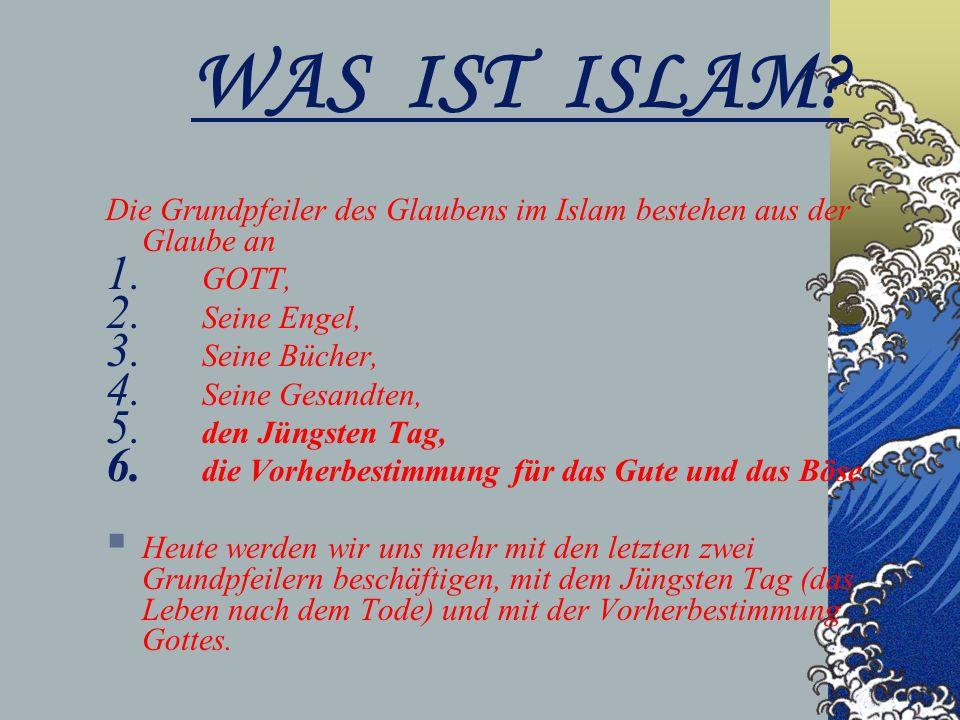 WAS IST ISLAM. Die Grundpfeiler des Glaubens im Islam bestehen aus der Glaube an 1.