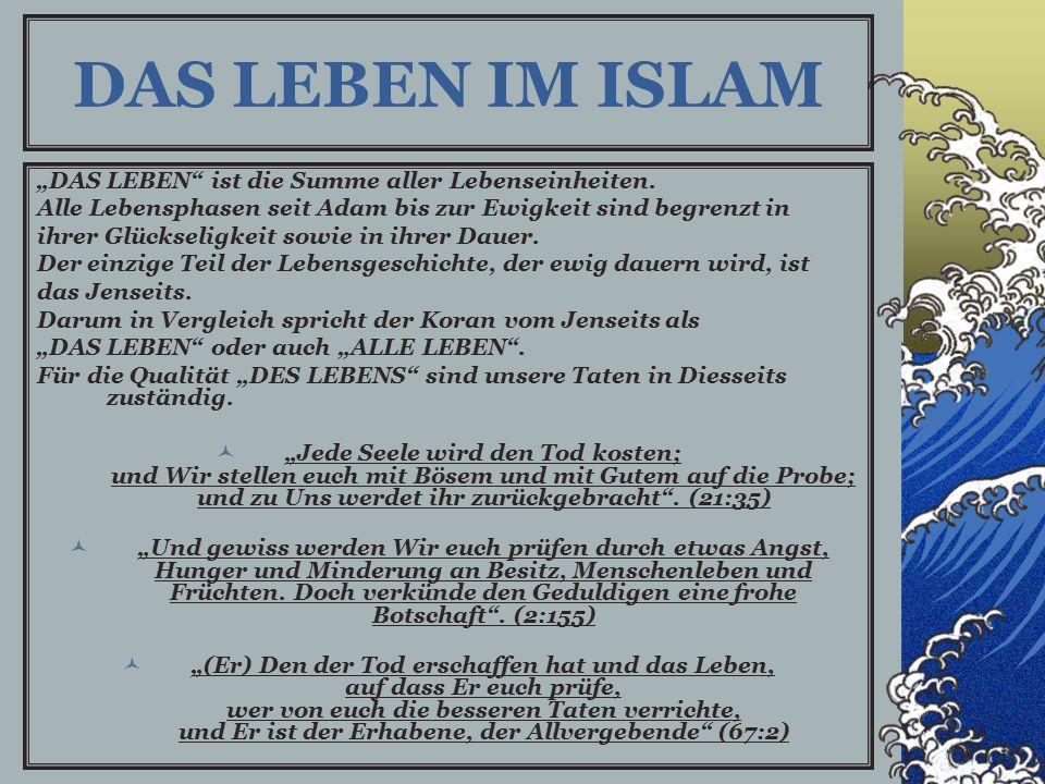 """DAS LEBEN IM ISLAM """"DAS LEBEN ist die Summe aller Lebenseinheiten."""