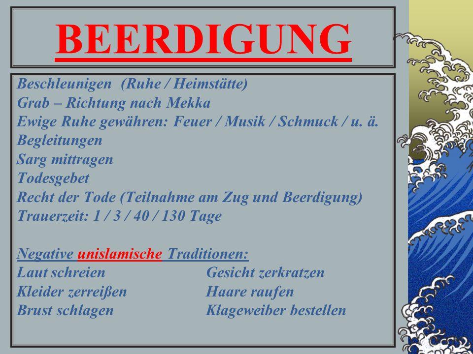 BEERDIGUNG Beschleunigen (Ruhe / Heimstätte) Grab – Richtung nach Mekka Ewige Ruhe gewähren: Feuer / Musik / Schmuck / u.