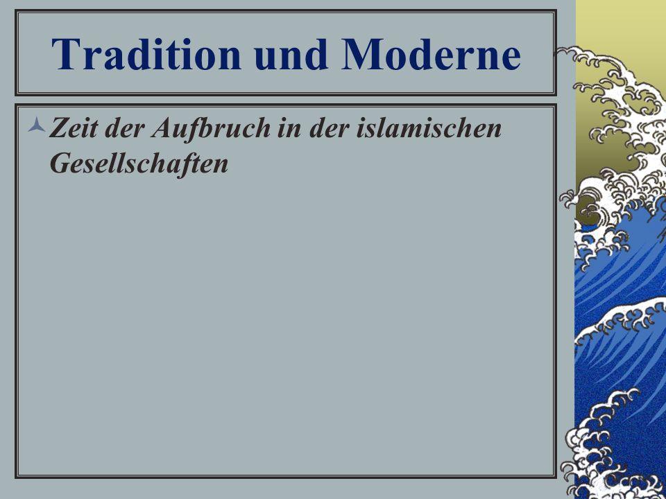 Tradition und Moderne Zeit der Aufbruch in der islamischen Gesellschaften