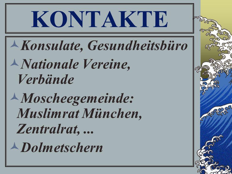 KONTAKTE Konsulate, Gesundheitsbüro Nationale Vereine, Verbände Moscheegemeinde: Muslimrat München, Zentralrat,...