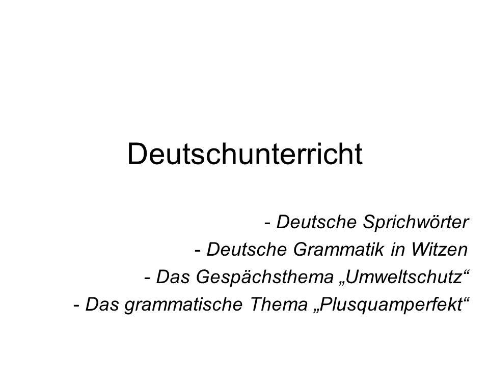 """Deutschunterricht - Deutsche Sprichwörter - Deutsche Grammatik in Witzen - Das Gespächsthema """"Umweltschutz - Das grammatische Thema """"Plusquamperfekt"""