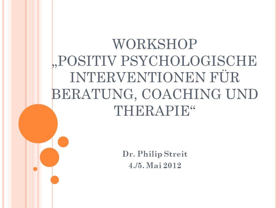 """WORKSHOP """"POSITIV PSYCHOLOGISCHE INTERVENTIONEN FÜR BERATUNG, COACHING UND THERAPIE Dr."""