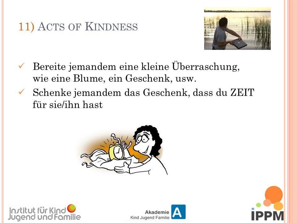 11) A CTS OF K INDNESS Bereite jemandem eine kleine Überraschung, wie eine Blume, ein Geschenk, usw.