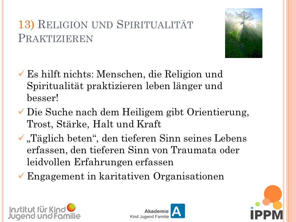 13) R ELIGION UND S PIRITUALITÄT P RAKTIZIEREN Es hilft nichts: Menschen, die Religion und Spiritualität praktizieren leben länger und besser.
